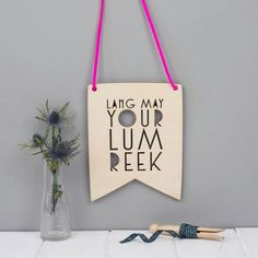 The perfect Scottish good luck message. This wall hanging is made from wood and laser cut in a Charles Rennie Mackintosh-esque font. £12.50, We Are Scamp, www.notonthehighstreet.com