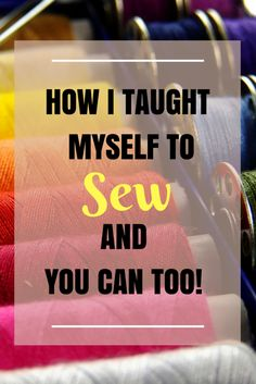I taught myself to sew and so can you!! Find out how!