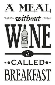 A Meal Without Wine is Called Breakfast by Of Life and Lemons