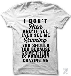 I don't run.
