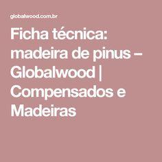 Ficha técnica: madeira de pinus – Globalwood | Compensados e Madeiras