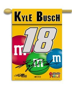 NASCAR Kyle Busch #18 M& M'S 2-Sided 28-by-40-Inch Banner with Pole Sleeve by BSI. $21.87. Support your favorite race team by hanging up this two-sided premium 2-sided banner. This 28-inch x 48-inch banner is made of durable, heavy-duty 150-denier polyester and has a 1.5-inch pole sleeve so it is easy to hang. The officially licensed banner is brightly decorated in the team colors and proudly displays the official team graphics on both sides.. Save 16%!