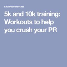 5k and 10k training: Workouts to help you crush your PR
