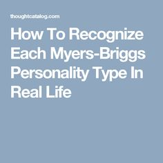 How To Recognize Each Myers-Briggs Personality Type In Real Life