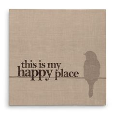 This Is My Happy Place - Canvas Print  Decorate your nest with this sweet sentiment and let your family know that you love being with them. This cute canvas wall design features a little bird sitting on a wire next to this uplifting quote.  This neutral colored home decor print makes the perfect housewarming gift or birthday present idea for your friends and family. You can also make a lovely gallery wall display by pairing it with other prints from my Loved and Loved Collection…