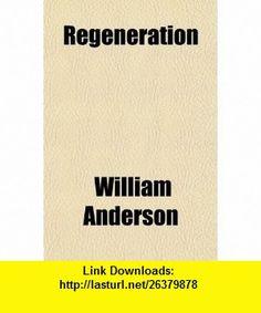 Regeneration (9780217253024) William Anderson , ISBN-10: 0217253024  , ISBN-13: 978-0217253024 ,  , tutorials , pdf , ebook , torrent , downloads , rapidshare , filesonic , hotfile , megaupload , fileserve