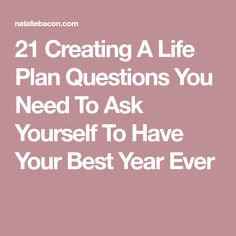 21 Creating A Life Plan Questions You Need To Ask Yourself To Have Your Best Year Ever