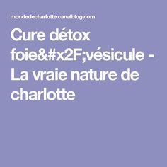 Cure détox foie/vésicule - La vraie nature de charlotte