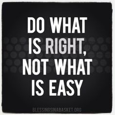 Are you choosing the easy way out? There is no such a thing... eventually you have to FACE it and choose what's RIGHT for you!