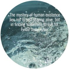 """""""The mystery of human existence lies not in just staying alive, but in finding something to live for."""" Fyodor Dostoyevsky #quote #inspire #inspiration"""