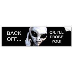 Back off or I'll probe you bumper sticker (9.99)