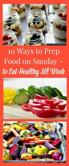 10 Ways to Prep Food on Sunday to Eat Healthy All Week - Here are simple steps even the busiest woman can take on the weekend to eat a healthy diet all week. Sunday food prep | Healthy eating #mealprep #Sundaymealprep #healthyeating #healthyliving