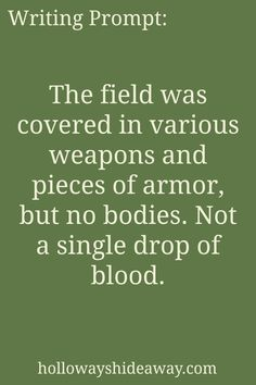 Fantasy Writing Prompts-Jan 2017-The field was covered in various weapons and pieces of armor, but no bodies. Not a single drop of blood.