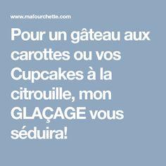 Pour un gâteau aux carottes ou vos Cupcakes à la citrouille, mon GLAÇAGE vous séduira! Muffins, Biscuits, Pumpkin Cupcakes, Cream Cheese Glaze, Treats, Crack Crackers, Muffin, Cookie Recipes, Cookies