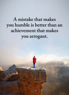 Mistakes Quotes A mistake that makes you humble is better than an achievement that makes you arrogant. True Quotes, Great Quotes, Quotes To Live By, Motivational Quotes, Inspirational Quotes, Random Quotes, Daily Quotes, Funny Quotes, Cool Words
