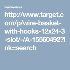 http://www.target.com/p/wire-basket-with-hooks-12x24-3-slot/-/A-15560492?lnk=search