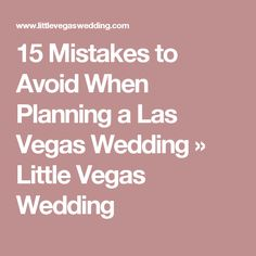 15 Mistakes To Avoid When Planning A Las Vegas Wedding