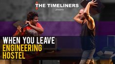 When You Leave Engineering Hostel - The Timeliners Comedy