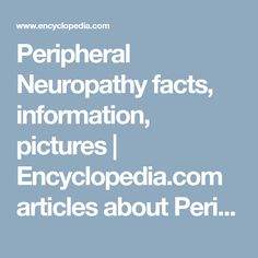 Peripheral Neuropathy facts, information, pictures | Encyclopedia.com articles about Peripheral Neuropathy