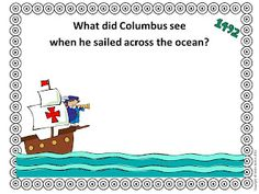 This one can be a science and Columbus activity for younger grades! Students can write down what they think he would see when sailing by mapping where he went and checking into different sea life there!   http://www.sweetteaclassroom.com/2012/09/columbus-day-activities-classroom.html