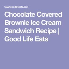 Chocolate Covered Brownie Ice Cream Sandwich Recipe | Good Life Eats