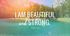 I am Beautiful and Strong. This affirmation can be saved by going to my blog and signing up! You get this one, plus 10 more, for your computer or mobile device. <3