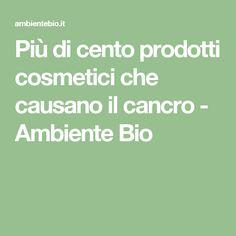 Più di cento prodotti cosmetici che causano il cancro - Ambiente Bio