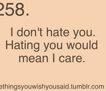 Inspiring picture care, hate, i dont hate you, mean, quote. Resolution: 500x375 px. Find the picture to your taste!