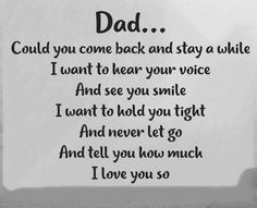 Dad come back......