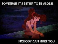 Being single is better. You stay a loner Disney Princess Quotes, Disney Movie Quotes, Movie Memes, I Movie, Disney Animation, Disney Pixar, Hercules Quotes, Better Alone, Disney Addict