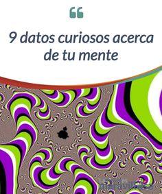 9 datos curiosos acerca de tu mente    La mente humana es un verdadero cúmulo de #enigmas. La ciencia #investiga y día a día se encuentran nuevos y #sorprendentes datos.  #Curiosidades