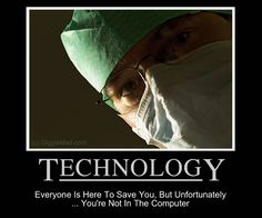 Technology - Everyone Is Here To Save You, But Unfortunately, You're Not In The Computer    #emr #ehr #mhealth #humor
