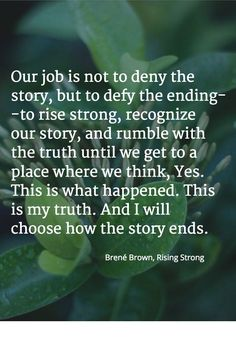 our job is not to deny the story but to defy the end - Google Search