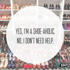yes, i'm a shoe-a-holic. no, i don't need help.