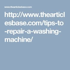 http://www.thearticlesbase.com/tips-to-repair-a-washing-machine/