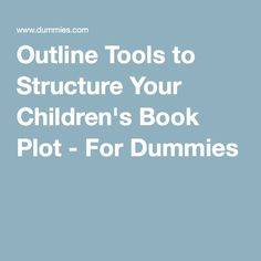 Outline Tools to Structure Your Children's Book Plot - For Dummies