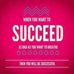 When you want to succeed as bad as you want to breathe, then you ...