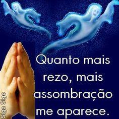 Provérbios ou Ditados Populares - Quanto mais rezo, mais assombração me aparece. http://sigasigo.blogspot.com.br/2014/07/proverbios-ou-ditados-populares.html