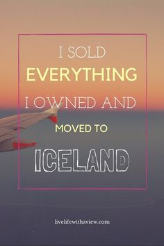 I sold everything I owned and moved to Iceland | Life With a View