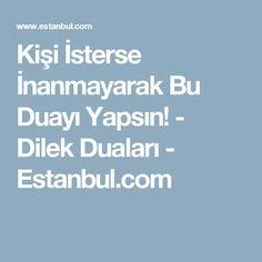 Kişi İsterse İnanmayarak Bu Duayı Yapsın! - Dilek Duaları - Estanbul.com