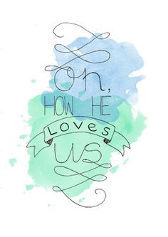 Oh, How He Loves Us - David Crowder // Hand Lettering and Digital Watercolour How He Loves Us, God Loves Me, Jesus Loves, David Crowder, Christian Song Lyrics, Christian Music, Lyric Art, Music Lyrics, Fathers Love