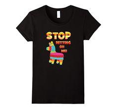 Women's Stop Hitting on Me! Cinco De Mayo Day! Funny Pinata T-Shirt XL Black