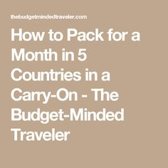 How to Pack for a Month in 5 Countries in a Carry-On - The Budget-Minded Traveler
