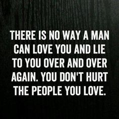 love quote: a man can't love you and lie to you over and over again - love images
