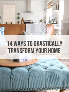 14 Ways to Drastically Transform Your Home!