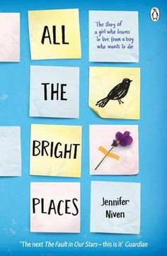 All the Bright Places by Jennifer Niven (14+) - Finch is obsessed with suicide.  Violet is struggling to get over her sister's death.  When they meet on the ledge of the bell tower at school, it's unclear who saves whom.   Only with Violet can Finch be himself - a weird, funny guy who's not such a freak after all. And only with Finch can Violet forget to count away the days and start living them. But as Violet's world grows, Finch's shrinks.  How far will Violet go to save the boy she loves?