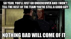 YJ - So yeah, I just won't tell the team you're undercover and still a good guy, nothing bad will come off it.