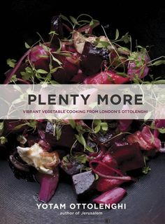 Plenty More: Ottolenghi returns with irresistible vegetarian dishes from around the world - The Globe and Mail @glenn_teneycke