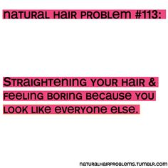 Straightening your hair & feeling boring because you look like everyone else