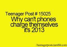 For goodness sakes people get it together! If my fridge can tell me when its time to buy milk you would think a phone could charge itself ;)